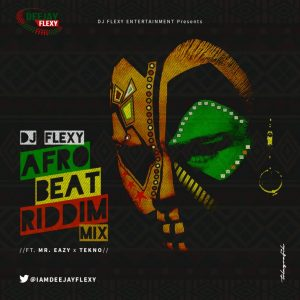 dj-flexy-afrobeat-riddim-mix-ft-mr-eazi-tekno-768x768